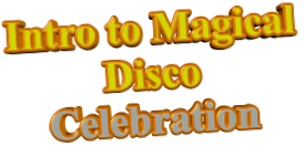 Intro to Magical Disco Celebration